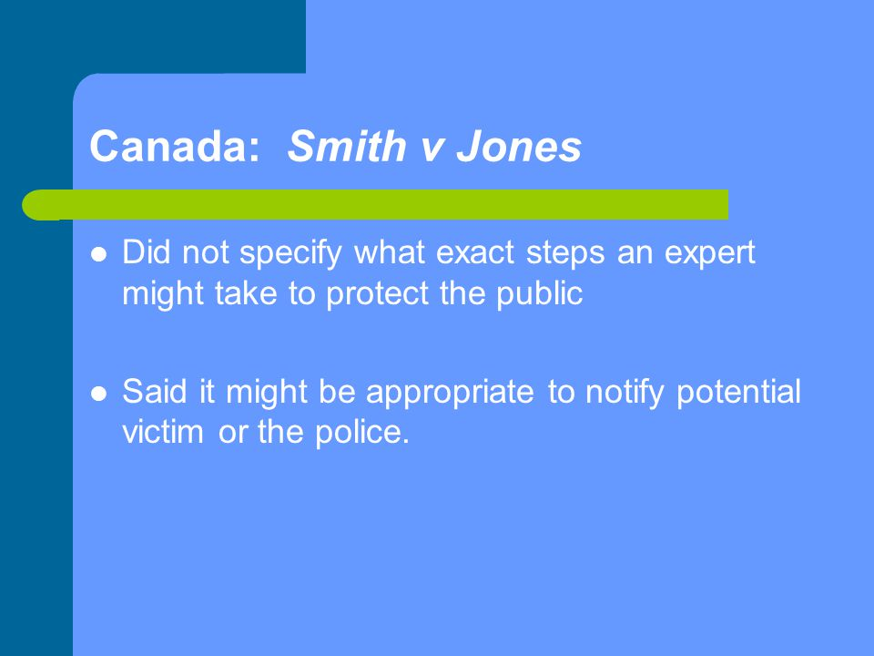 Canada: Smith v Jones Did not specify what exact steps an expert might take to protect the public.