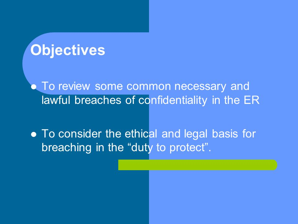 Objectives To review some common necessary and lawful breaches of confidentiality in the ER.