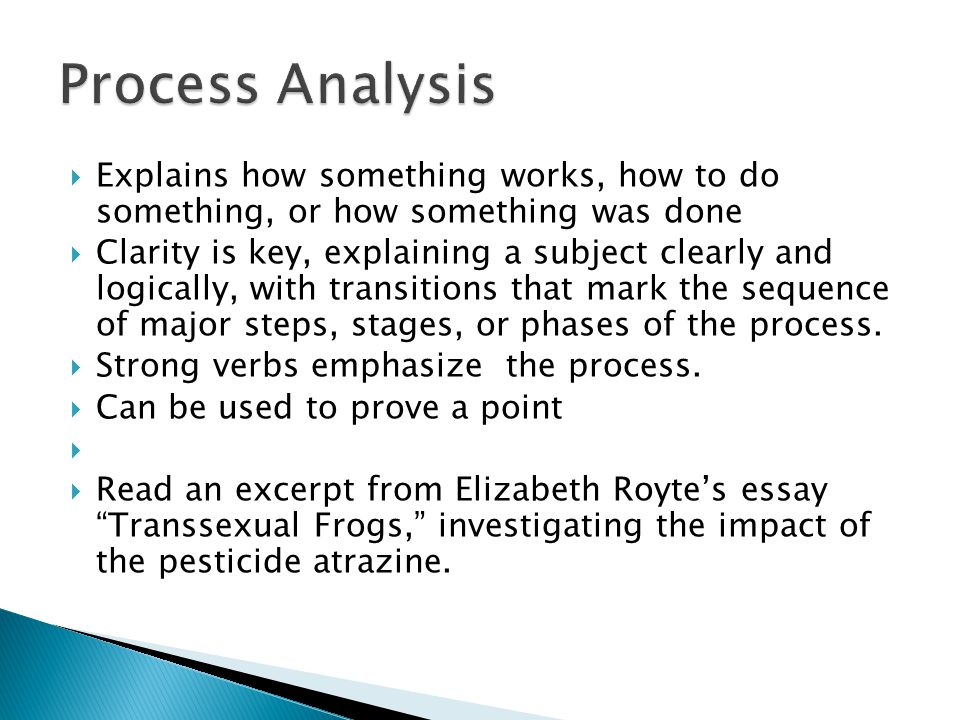 Process Analysis Explains how something works, how to do something, or how something was done.