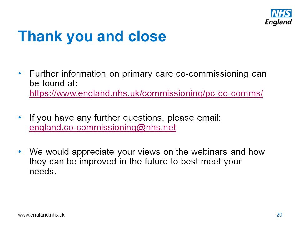 Thank you and close Further information on primary care co-commissioning can be found at: https://www.england.nhs.uk/commissioning/pc-co-comms/