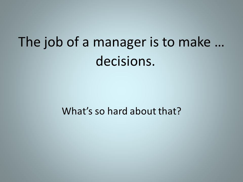 The job of a manager is to make …