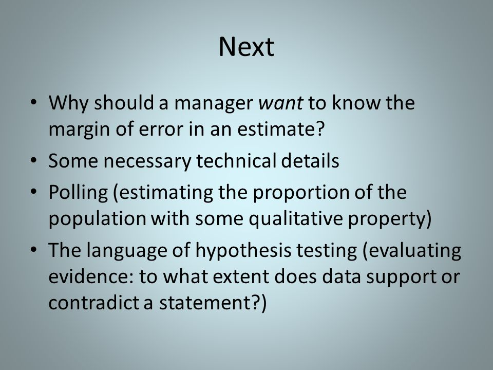 Next Why should a manager want to know the margin of error in an estimate Some necessary technical details.