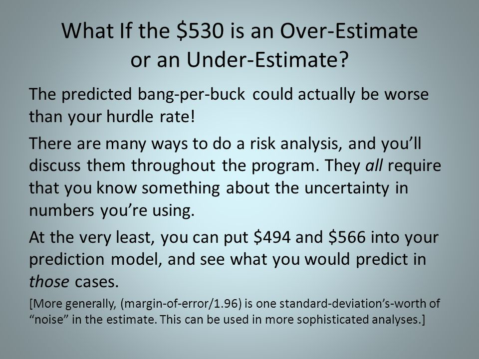 What If the $530 is an Over-Estimate or an Under-Estimate