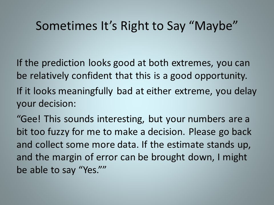 Sometimes It's Right to Say Maybe