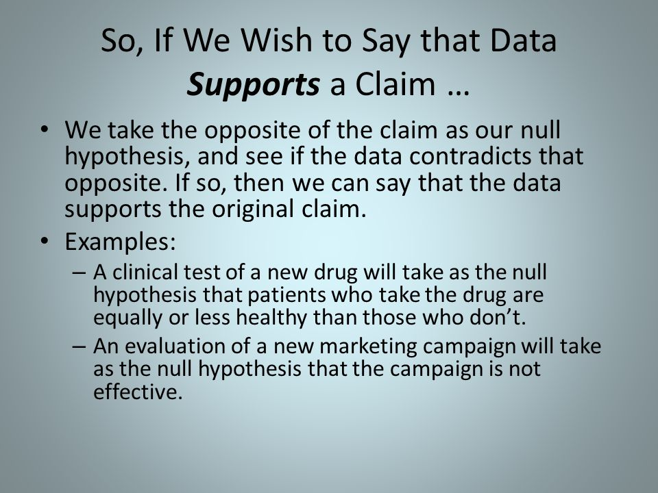 So, If We Wish to Say that Data Supports a Claim …