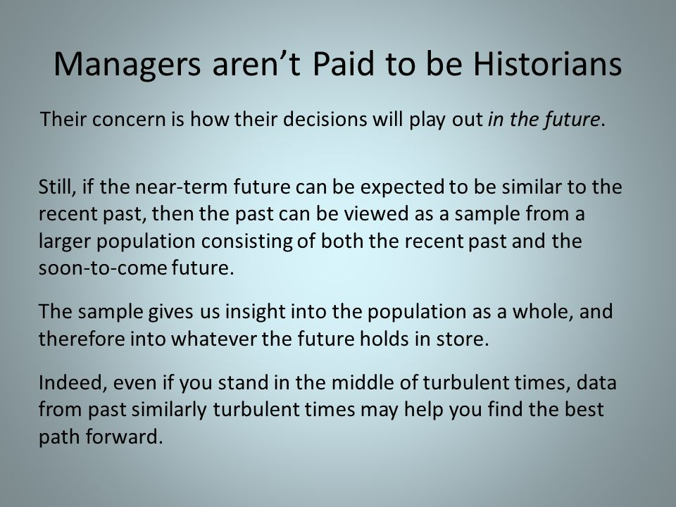 Managers aren't Paid to be Historians