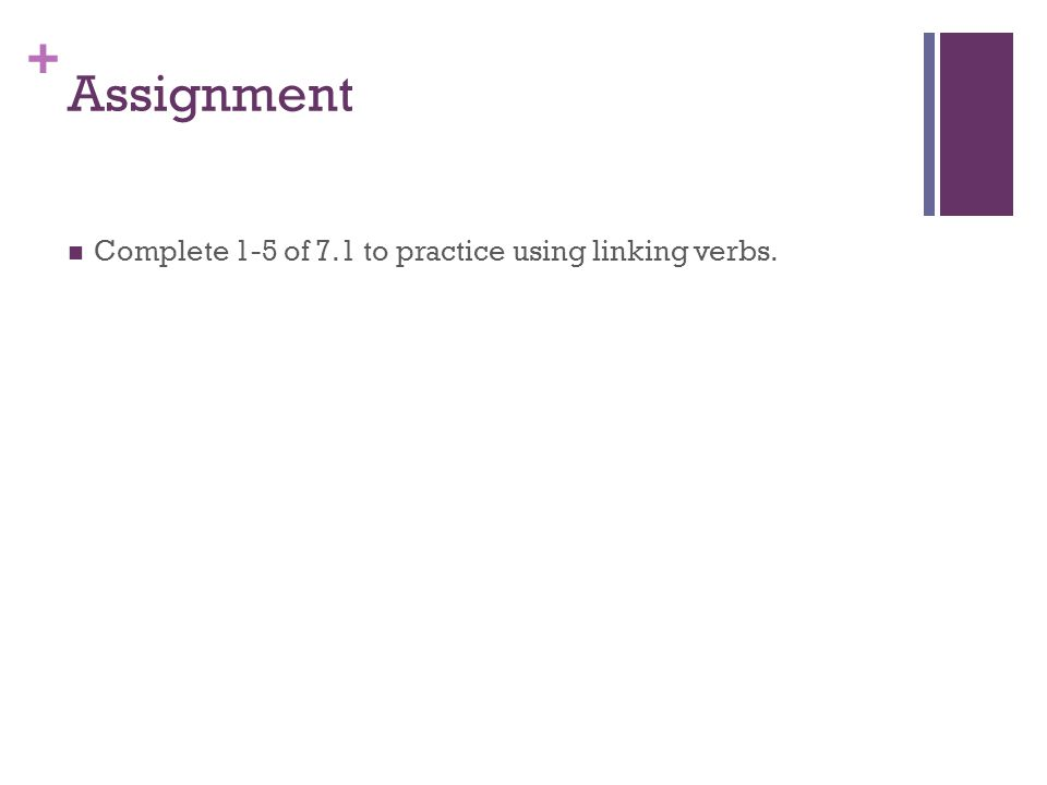 Assignment Complete 1-5 of 7.1 to practice using linking verbs.
