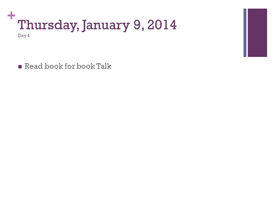Thursday, January 9, 2014 Day 4 Read book for book Talk