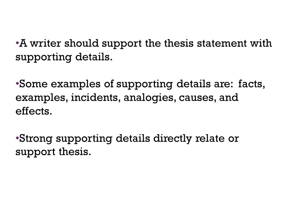 A writer should support the thesis statement with supporting details.