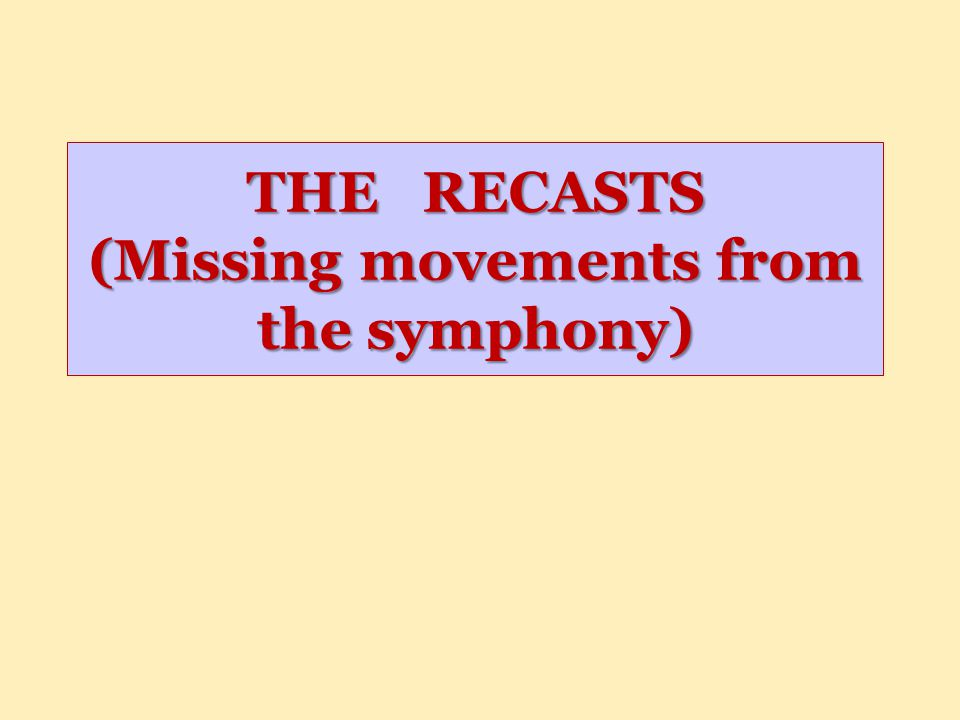 THE RECASTS (Missing movements from the symphony)