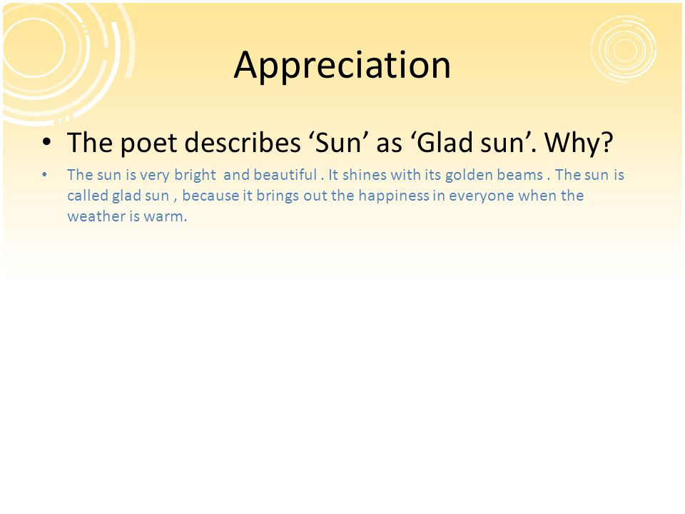 Appreciation The poet describes 'Sun' as 'Glad sun'. Why