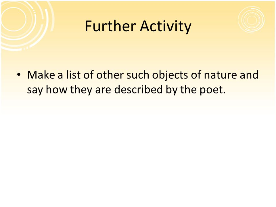 Further Activity Make a list of other such objects of nature and say how they are described by the poet.