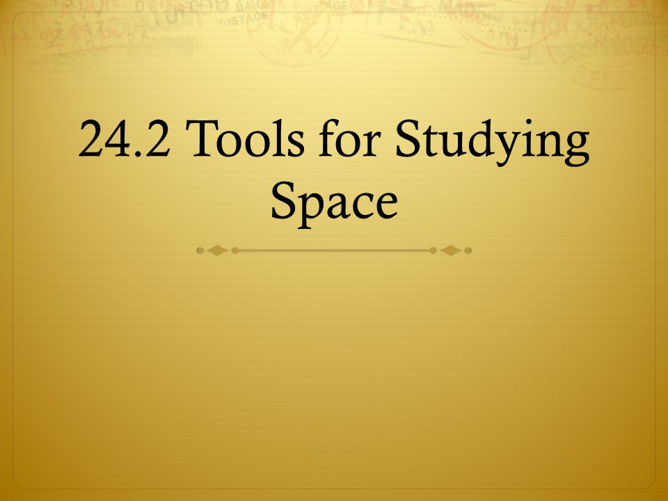 24.2 Tools for Studying Space