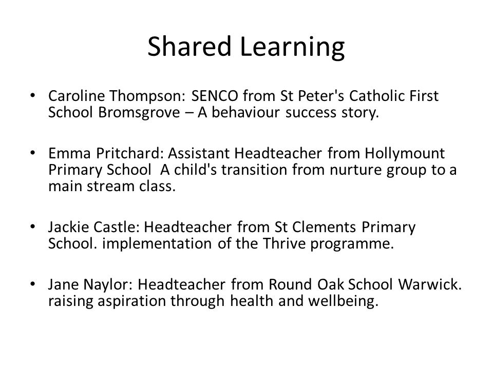 Shared Learning Caroline Thompson: SENCO from St Peter s Catholic First School Bromsgrove – A behaviour success story.
