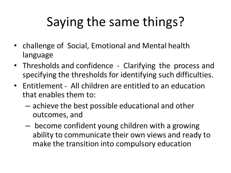 Saying the same things challenge of Social, Emotional and Mental health language.