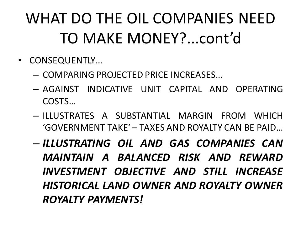 WHAT DO THE OIL COMPANIES NEED TO MAKE MONEY ...cont'd