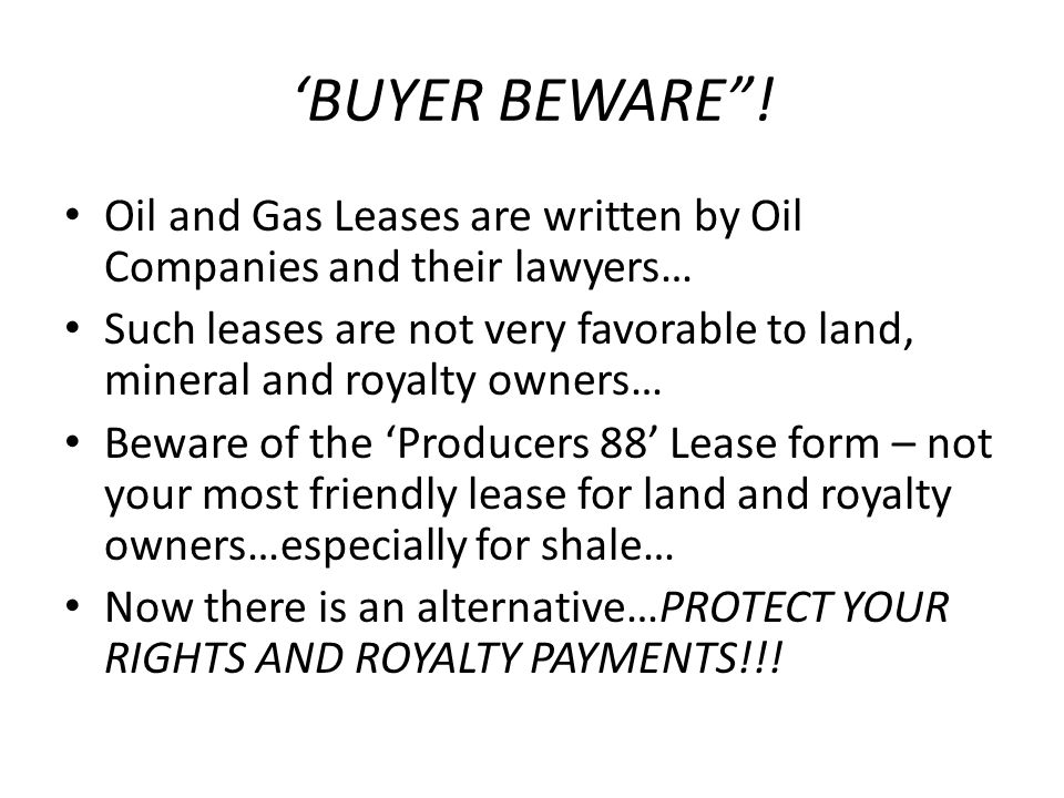 'BUYER BEWARE ! Oil and Gas Leases are written by Oil Companies and their lawyers…