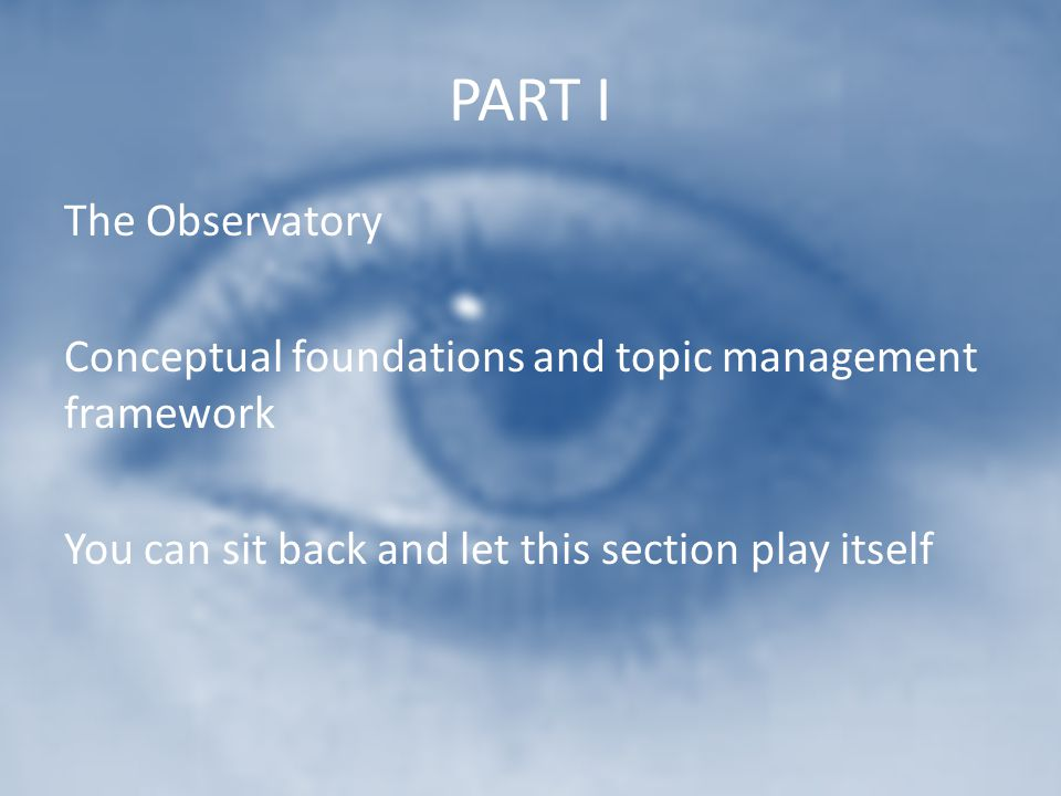 PART I The Observatory Conceptual foundations and topic management framework You can sit back and let this section play itself