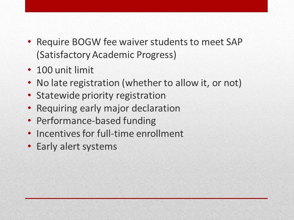 Require BOGW fee waiver students to meet SAP (Satisfactory Academic Progress)