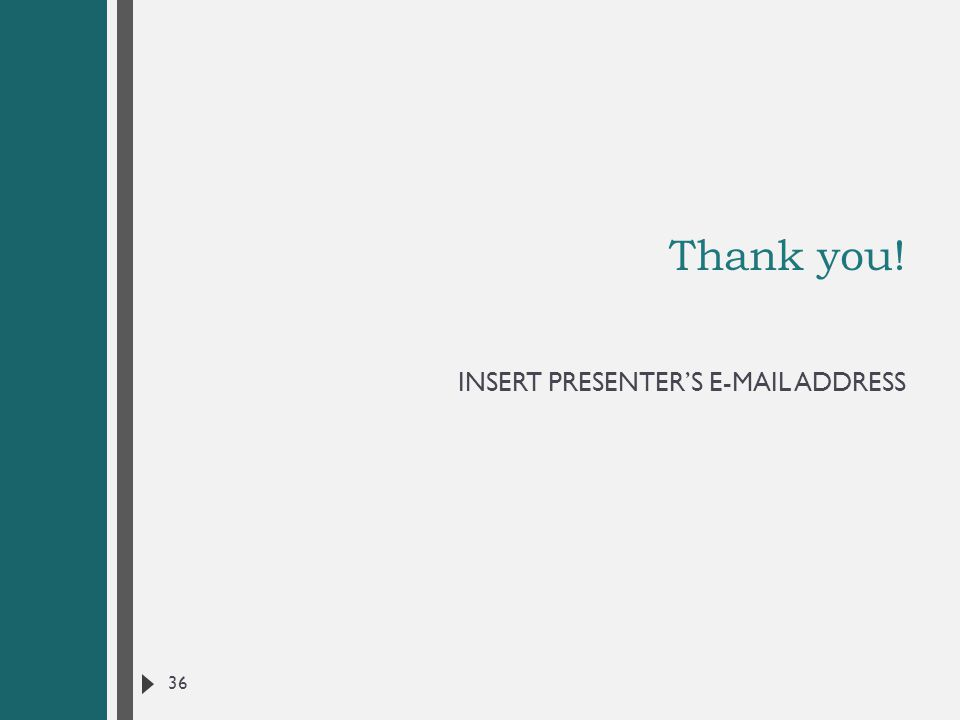 Thank you! INSERT PRESENTER'S E-MAIL ADDRESS