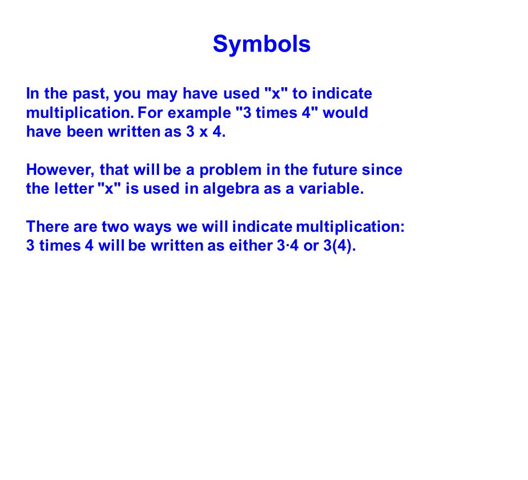 Symbols In the past, you may have used x to indicate multiplication. For example 3 times 4 would.