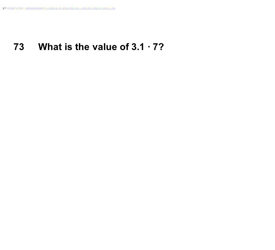73 What is the value of 3.1 ∙ 7 Answer: 21.7