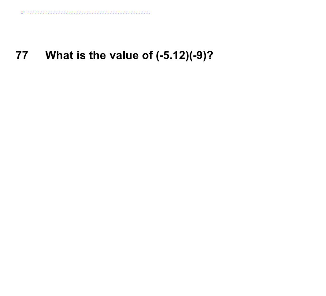 What is the value of (-5.12)(-9)