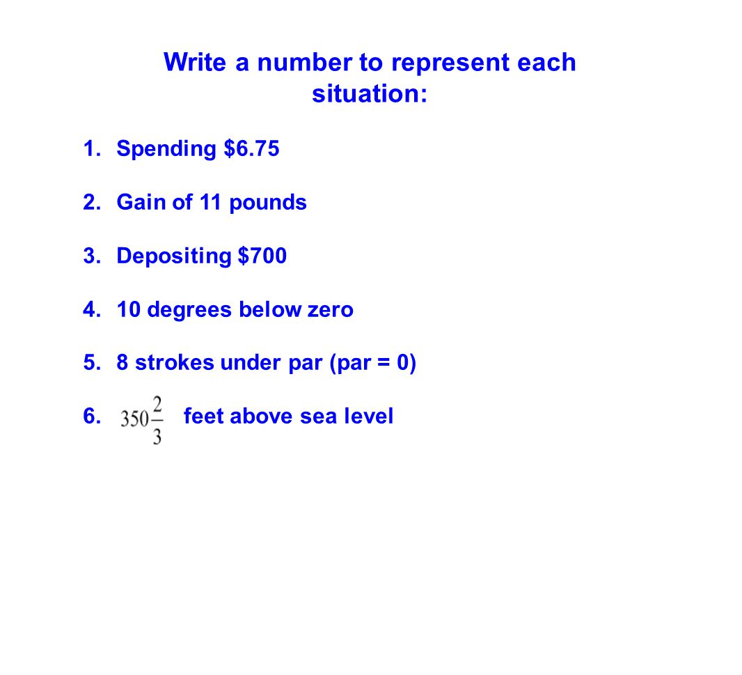 Write a number to represent each situation: