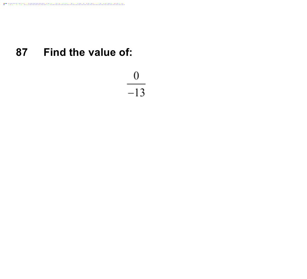 87 Find the value of: Answer: 0