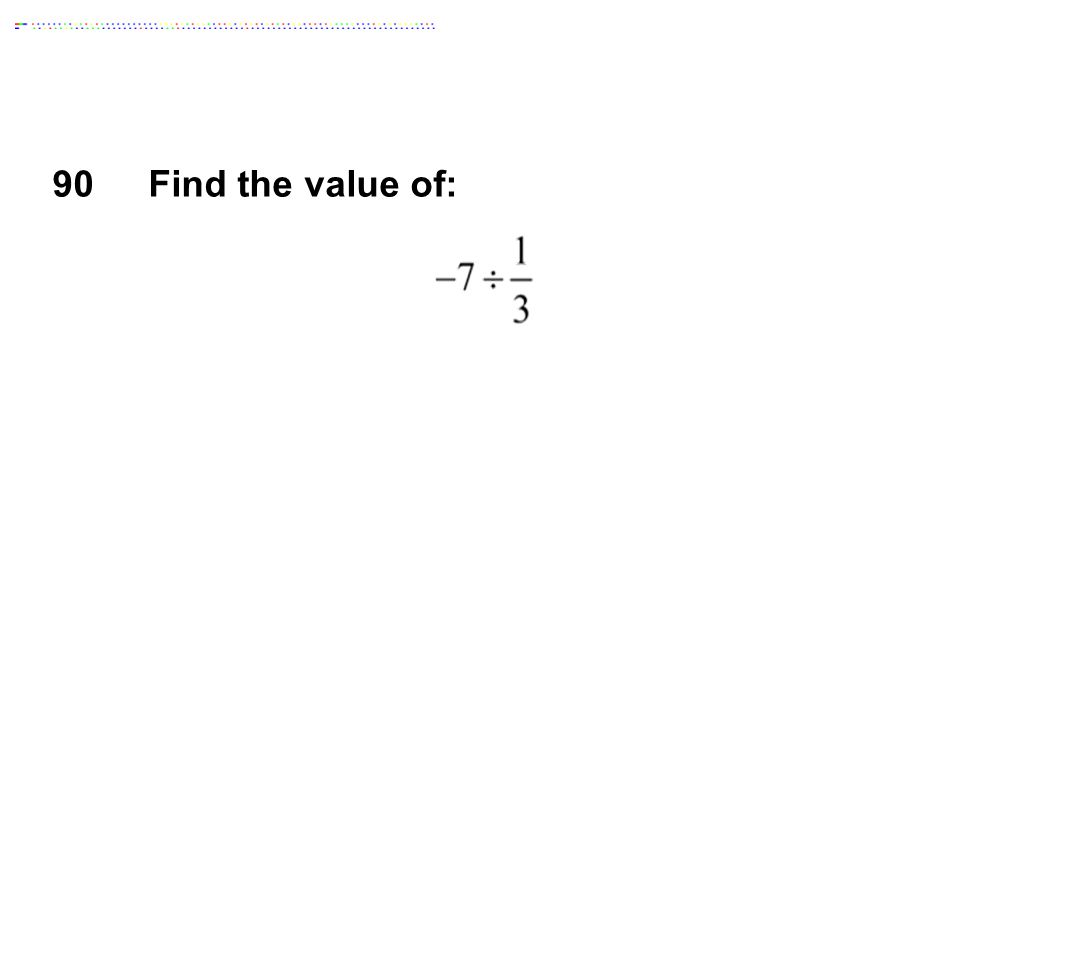 90 Find the value of: Answer: -21