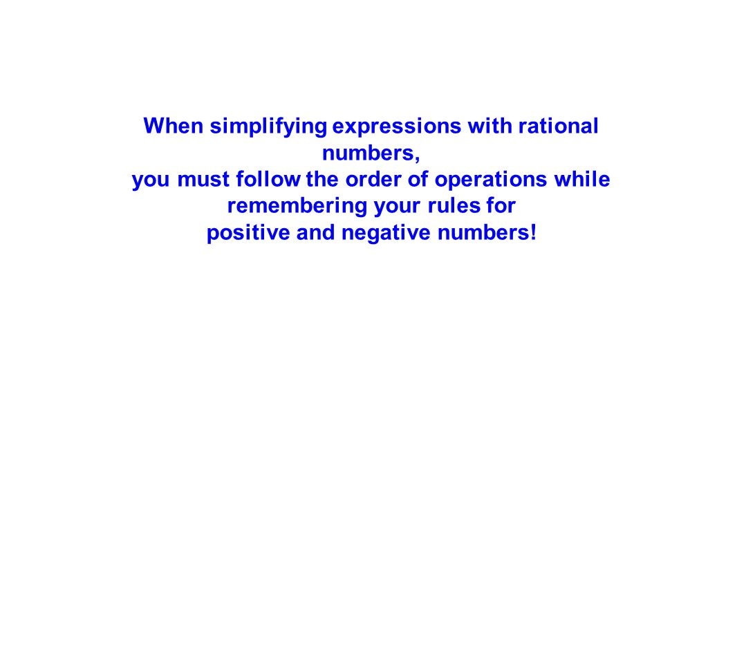 When simplifying expressions with rational numbers,