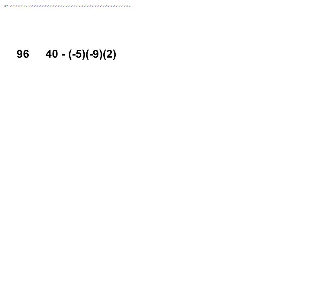96 40 - (-5)(-9)(2) Answer: -50