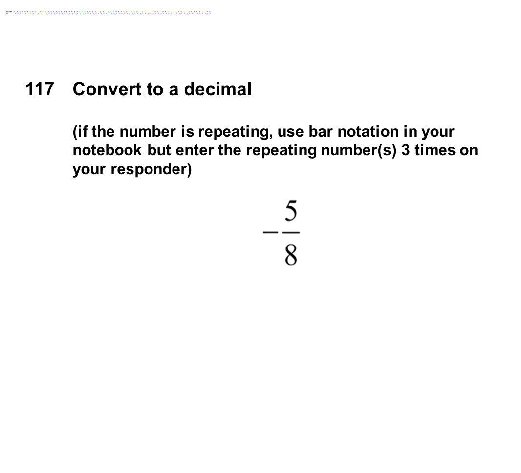 117 Convert to a decimal.