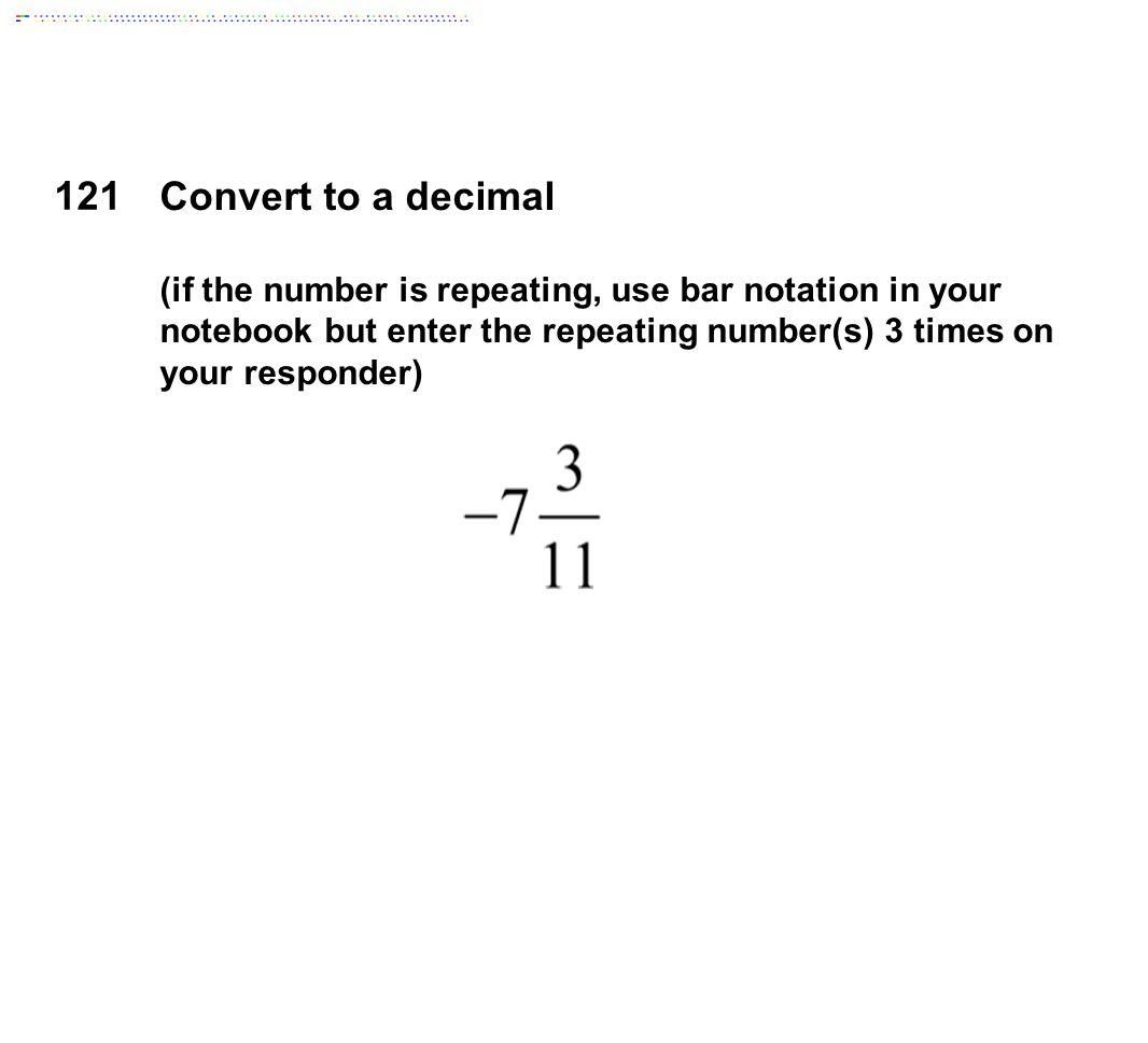 121 Convert to a decimal.