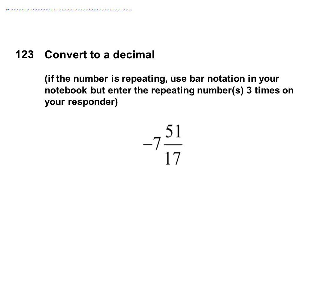 123 Convert to a decimal.