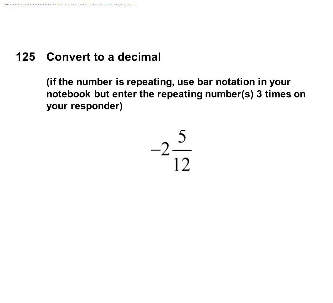 125 Convert to a decimal.