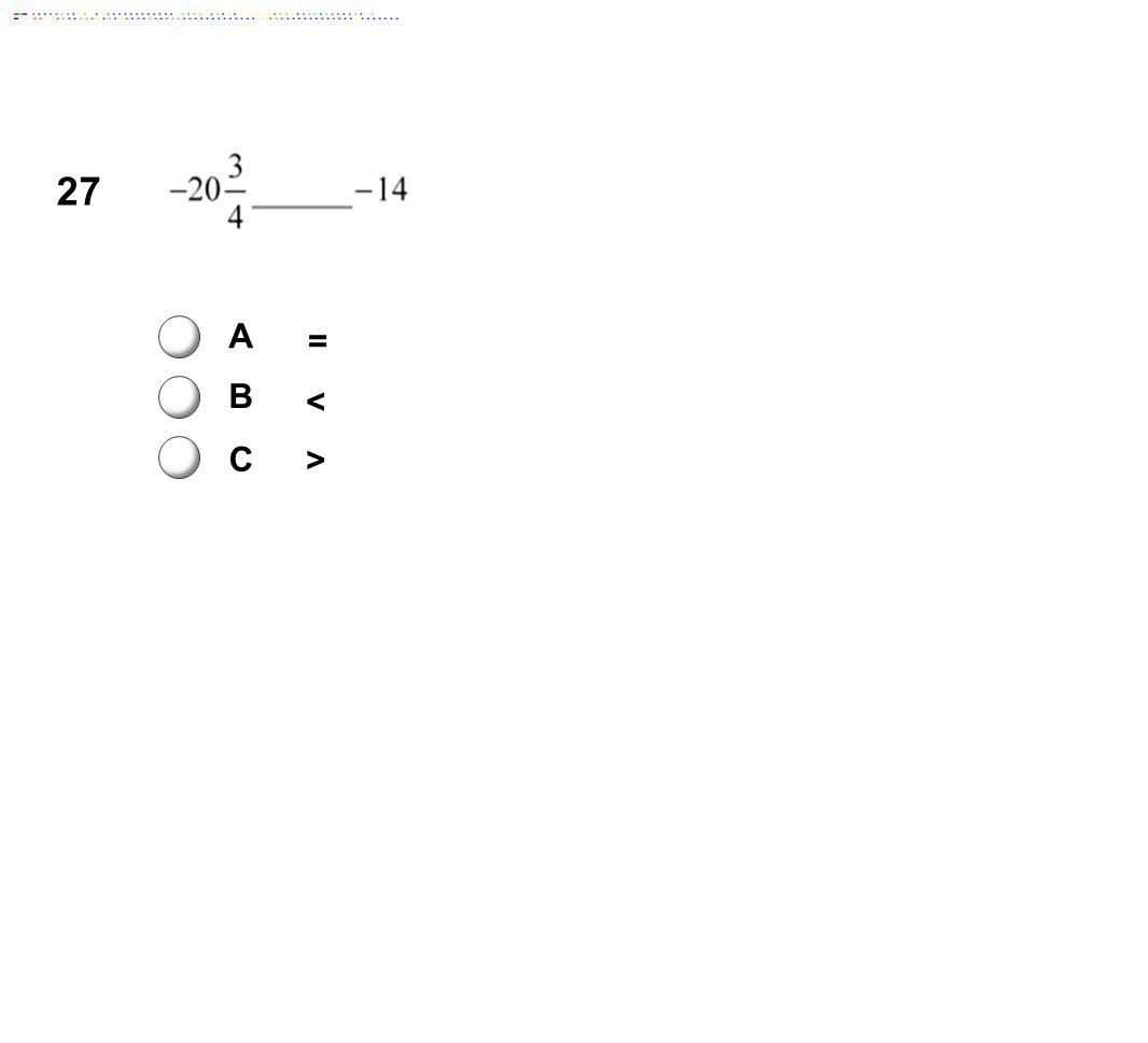27 A = B < C > Answer: B