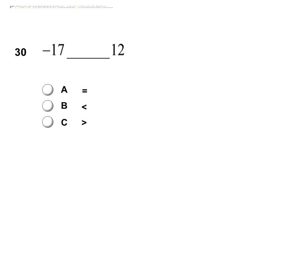 30 A = B < C > Answer: B