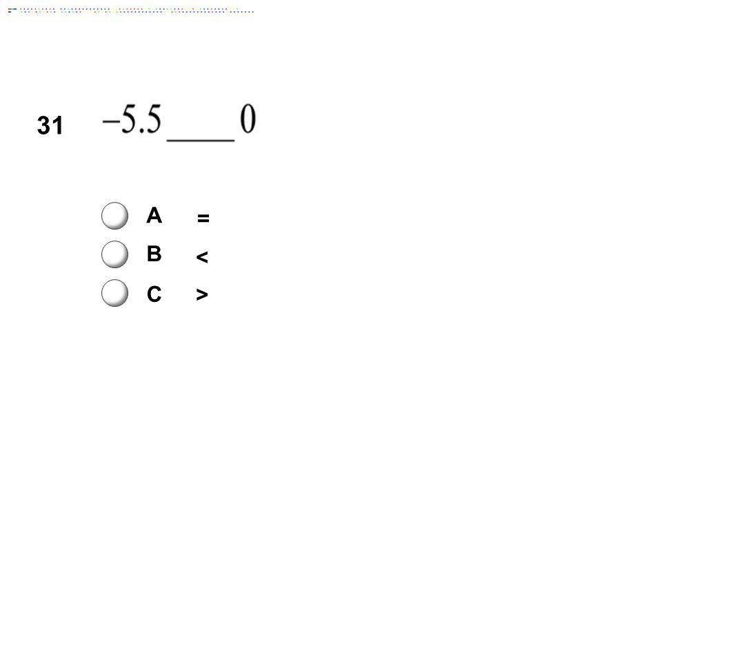 31 A = B < C > Answer: B