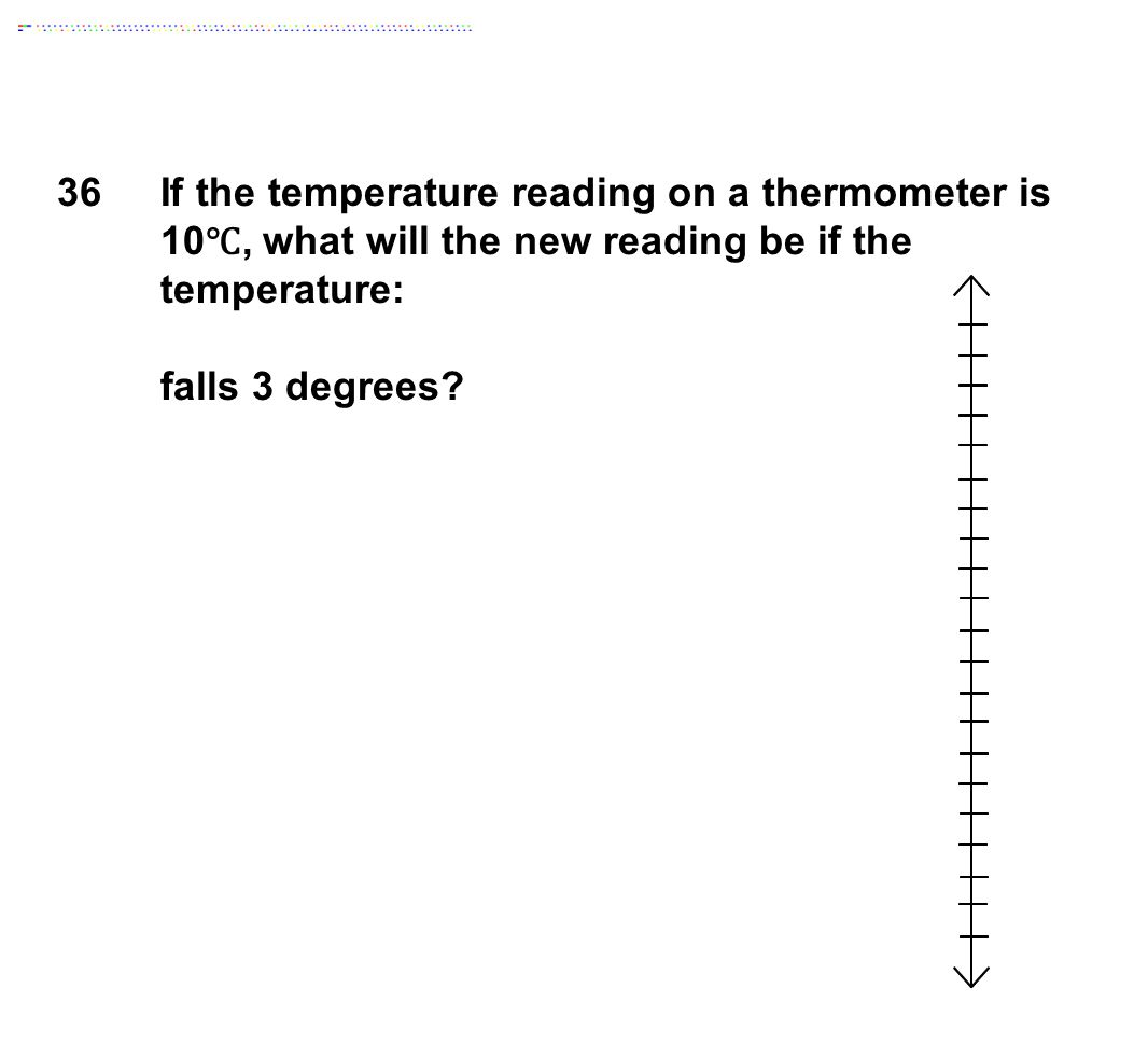 36 If the temperature reading on a thermometer is 10℃, what will the new reading be if the temperature: