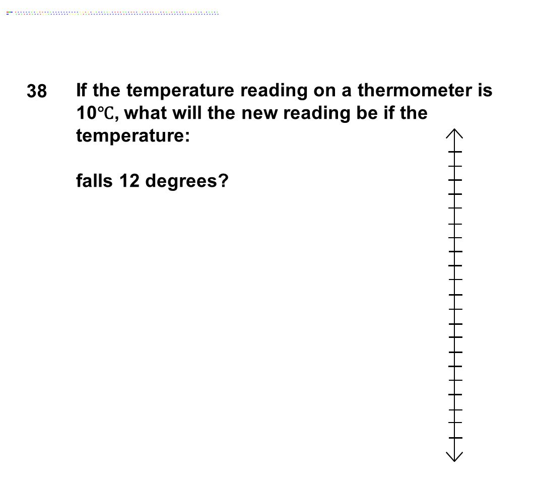38 If the temperature reading on a thermometer is 10℃, what will the new reading be if the temperature: