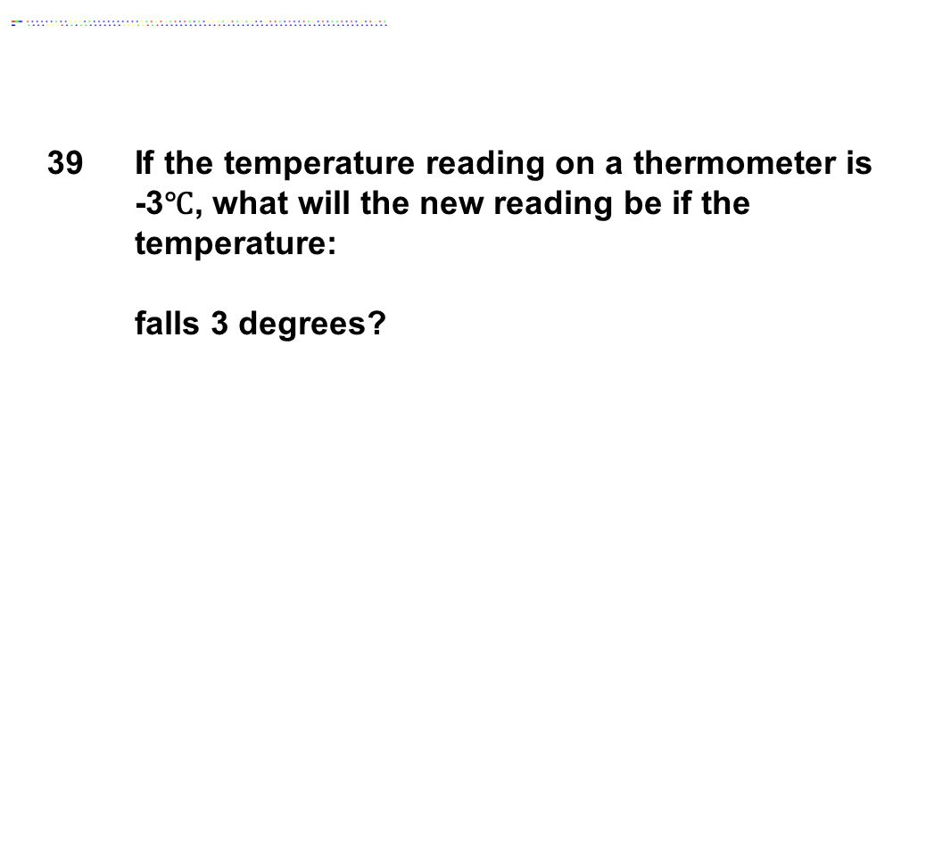 If the temperature reading on a thermometer is
