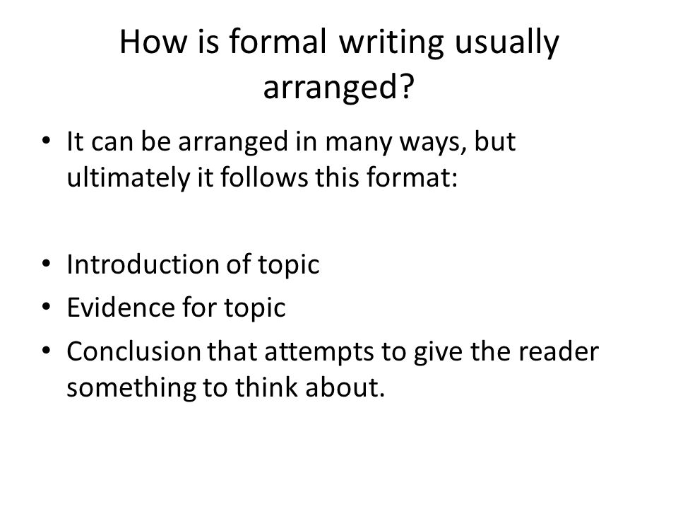 How is formal writing usually arranged