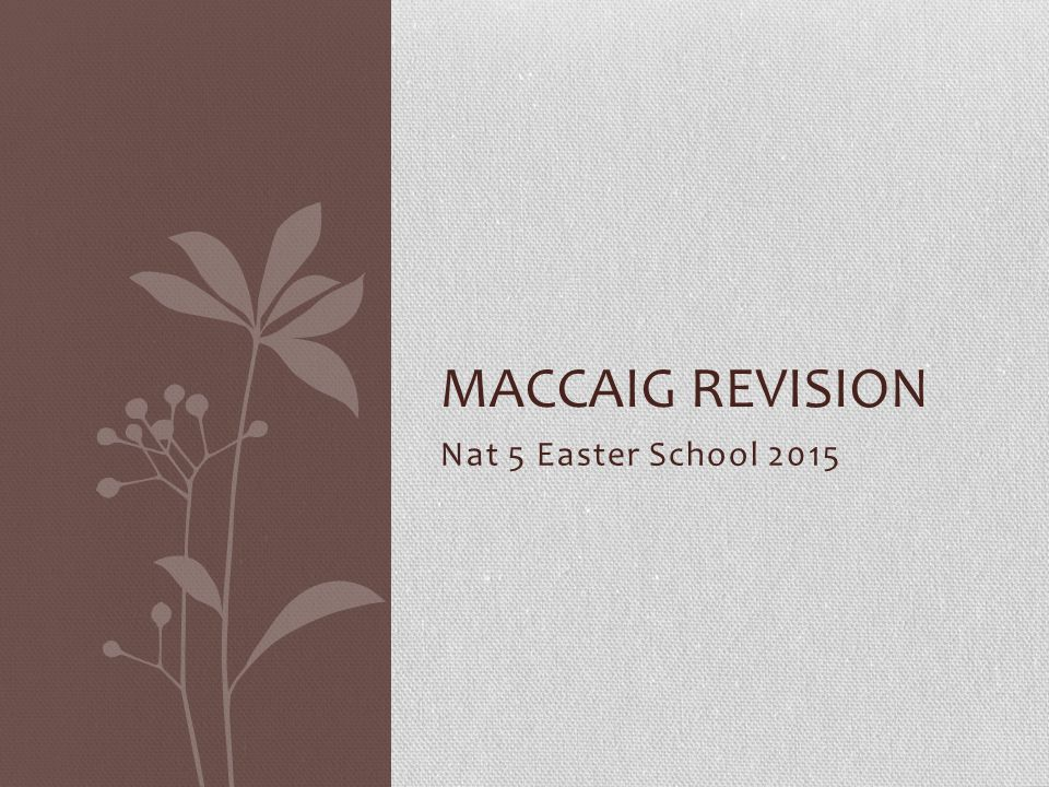 MacCaig Revision Nat 5 Easter School 2015