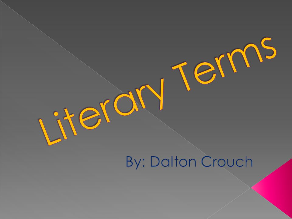 Literary Terms By: Dalton Crouch