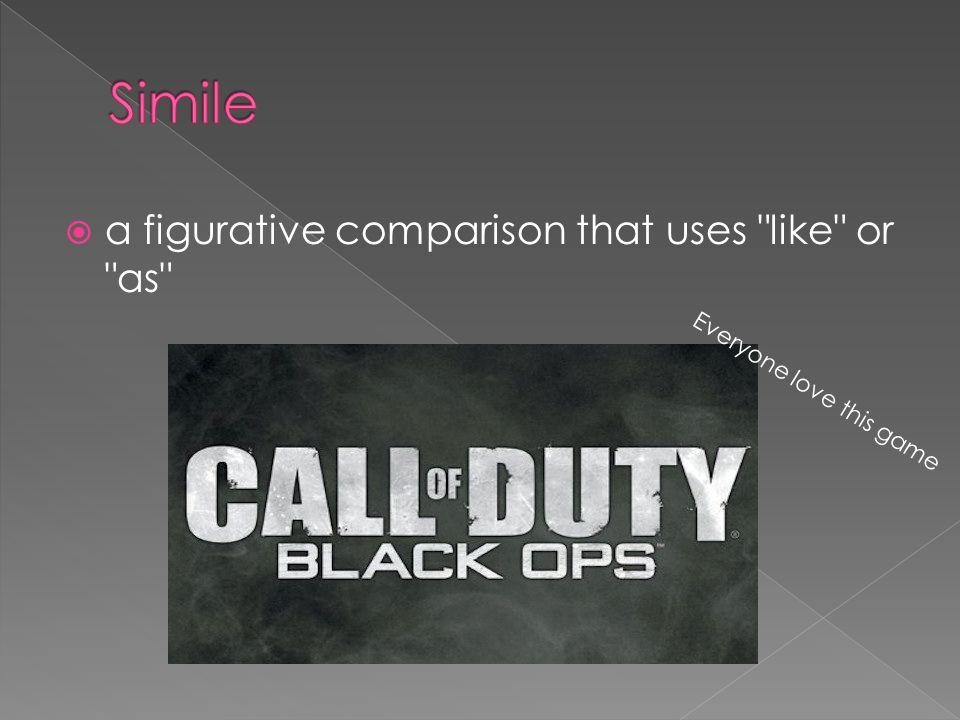 Simile a figurative comparison that uses like or as