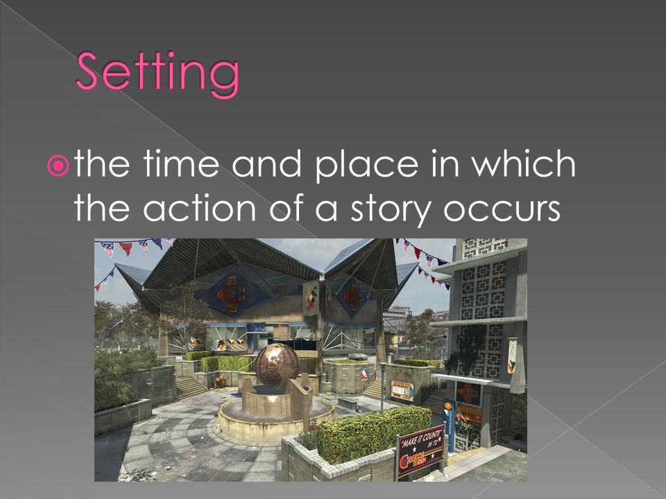 Setting the time and place in which the action of a story occurs