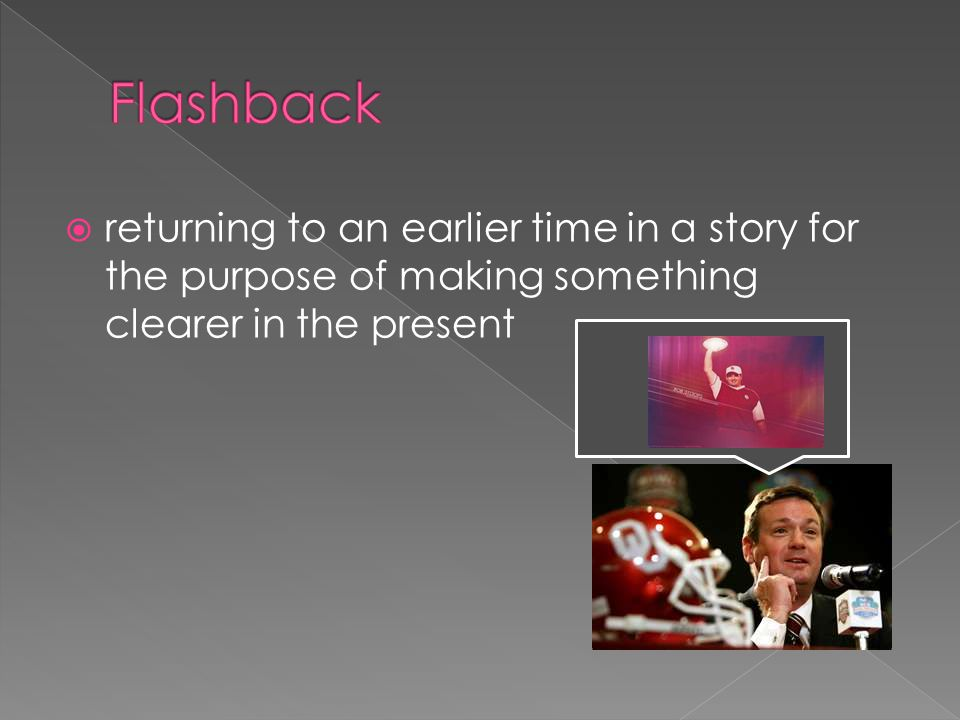 Flashback returning to an earlier time in a story for the purpose of making something clearer in the present.