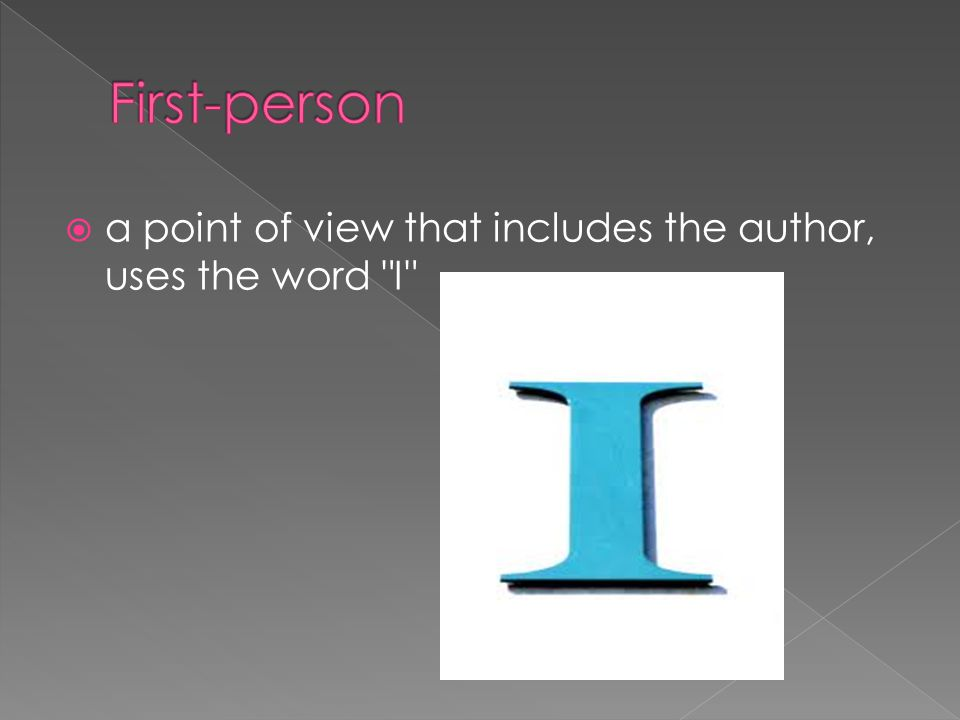 First-person a point of view that includes the author, uses the word I