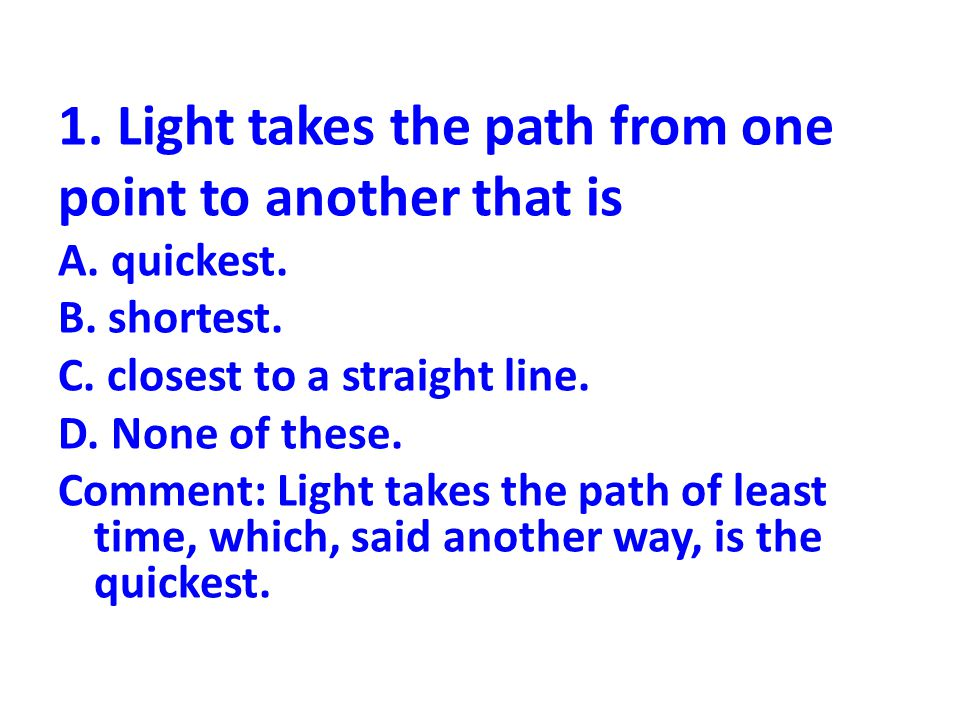 1. Light takes the path from one point to another that is